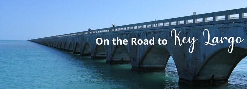Bridge to Key Largo reads On the road to Key Largo